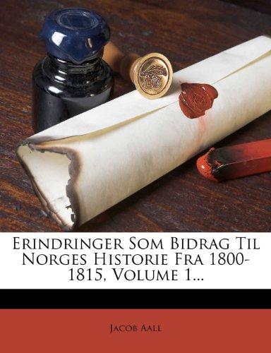 Erindringer SOM Bidrag Til Norges Historie Fra 1800-1815, Volume 1... 9781275933156