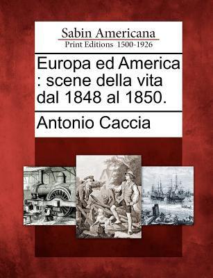 Europa Ed America: Scene Della Vita Dal 1848 Al 1850. 9781275843578
