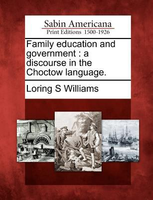 Family Education and Government: A Discourse in the Choctow Language. 9781275825932