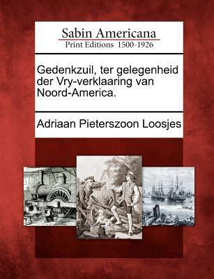 Gedenkzuil, Ter Gelegenheid Der Vry-Verklaaring Van Noord-America. 9781275702622