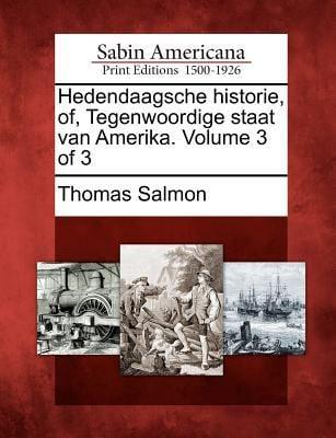 Hedendaagsche Historie, Of, Tegenwoordige Staat Van Amerika. Volume 3 of 3 9781275863828