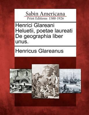 Henrici Glareani Heluetii, Poetae Laureati de Geographia Liber Unus. 9781275667945