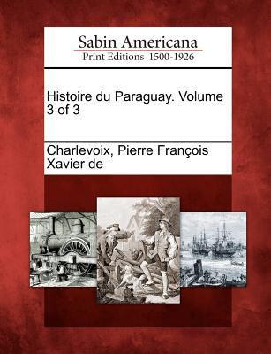 Histoire Du Paraguay. Volume 3 of 3