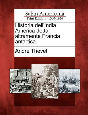 Historia Dell'india America Detta Altramente Francia Antartica. 9781275819795