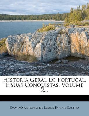 Historia Geral de Portugal, E Suas Conquistas, Volume 2... 9781274575579