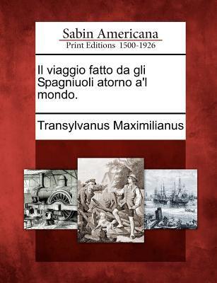 Il Viaggio Fatto Da Gli Spagniuoli Atorno A'l Mondo. 9781275715806