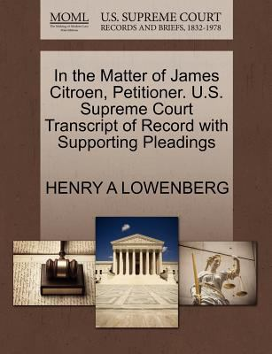 In the Matter of James Citroen, Petitioner. U.S. Supreme Court Transcript of Record with Supporting Pleadings HENRY A LOWENBERG