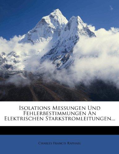 Isolations Messungen Und Fehlerbestimmungen an Elektrischen Starkstromleitungen... 9781274023971