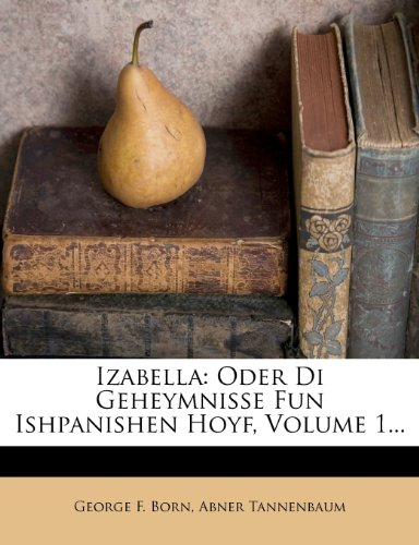 Izabella: Oder Di Geheymnisse Fun Ishpanishen Hoyf, Volume 1... 9781273010927