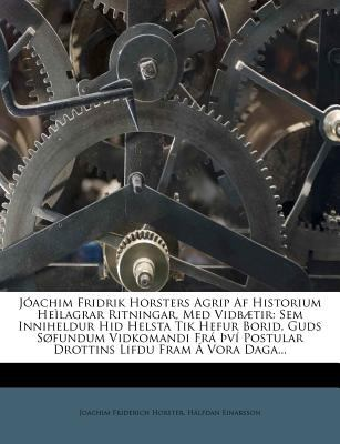 J?achim Fridrik Horsters Agrip AF Historium He?lagrar Ritningar, Med Vidb?tir: Sem Inniheldur Hid Helsta Tik Hefur Borid, Guds S?fundum Vidkomandi Fr? 9781272493622