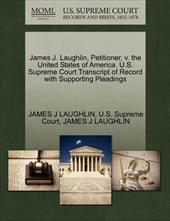 James J. Laughlin, Petitioner, V. the United States of America. U.S. Supreme Court Transcript of Record with Supporting Pleadings 15616755