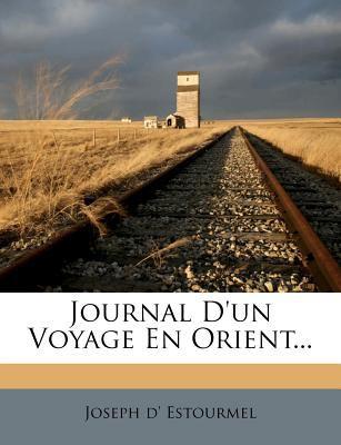 Journal D'Un Voyage En Orient... 9781275360488
