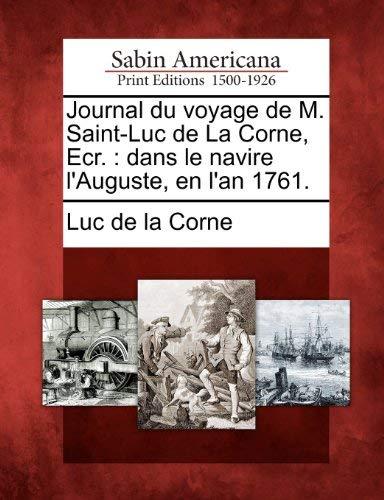 Journal Du Voyage de M. Saint-Luc de La Corne, Ecr.: Dans Le Navire L'Auguste, En L'An 1761. 9781275687769