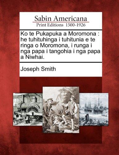 Ko Te Pukapuka a Moromona: He Tuhituhinga I Tuhitunia E Te Ringa O Moromona, I Runga I Nga Papa I Tangohia I Nga Papa a Niwhai. 9781275817166