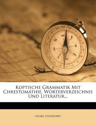 Koptische Grammatik Mit Chrestomathie, W?rterverzeichnis Und Literatur... 9781273738098