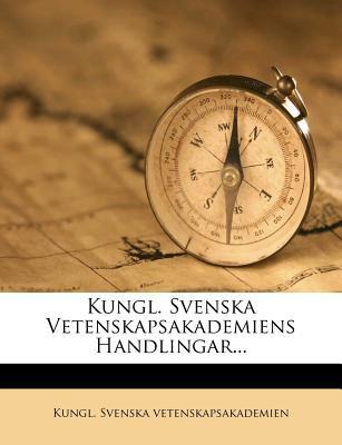 Kungl. Svenska Vetenskapsakademiens Handlingar... 9781273036989