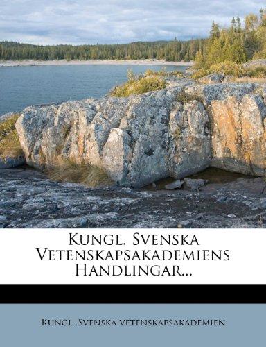 Kungl. Svenska Vetenskapsakademiens Handlingar... 9781273063558