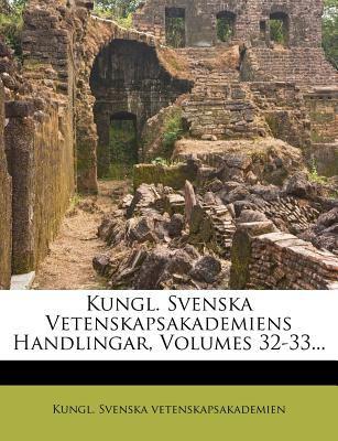 Kungl. Svenska Vetenskapsakademiens Handlingar, Volumes 32-33... 9781273714931