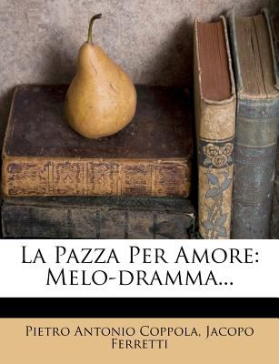 La Pazza Per Amore: Melo-Dramma... 9781273821684