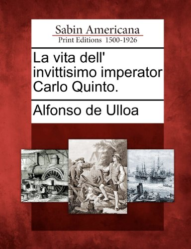La Vita Dell' Invittisimo Imperator Carlo Quinto. 9781275825536