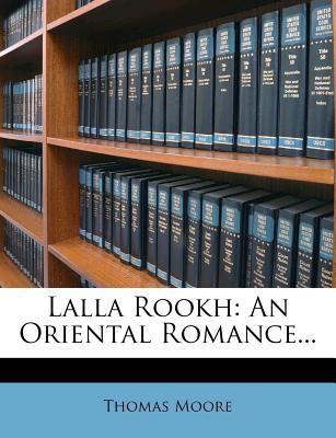 Lalla Rookh: An Oriental Romance... 9781275336155