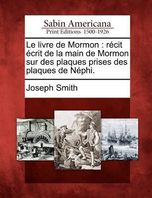 Le Livre de Mormon: R Cit Crit de La Main de Mormon Sur Des Plaques Prises Des Plaques de N Phi. 9781275814134