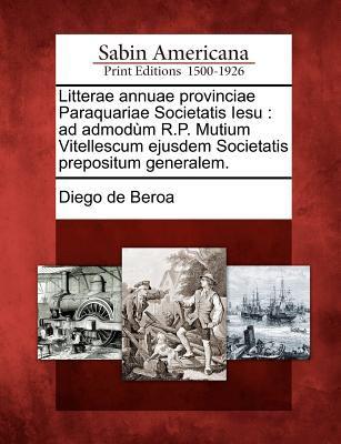 Litterae Annuae Provinciae Paraquariae Societatis Iesu: Ad Admod M R.P. Mutium Vitellescum Ejusdem Societatis Prepositum Generalem. 9781275838031