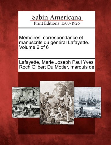 M Moires, Correspondance Et Manuscrits Du G N Ral Lafayette. Volume 6 of 6 9781275699724