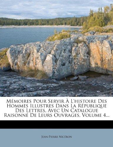 M Moires Pour Servir L'Histoire Des Hommes Illustres Dans La R Publique Des Lettres, Avec Un Catalogue Raisonn de Leurs Ouvrages, Volume 4... 9781273292798