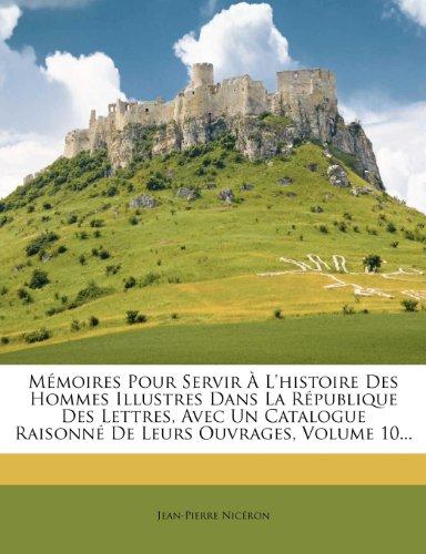 M Moires Pour Servir L'Histoire Des Hommes Illustres Dans La R Publique Des Lettres, Avec Un Catalogue Raisonn de Leurs Ouvrages, Volume 10... 9781273309229