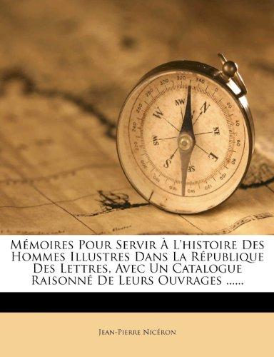 M Moires Pour Servir L'Histoire Des Hommes Illustres Dans La R Publique Des Lettres, Avec Un Catalogue Raisonn de Leurs Ouvrages ...... 9781275203419