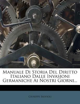 Manuale Di Storia del Diritto Italiano Dalle Invasioni Germaniche AI Nostri Giorni... 9781273369711