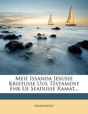 Meie Issanda Jesusse Kristusse Uus Testament Ehk Ue Seadusse Ramat... 9781273833595