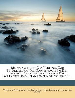 Monatsschrift Des Vereines Zur Befur Derung Des Gartenbaues in Den Konigl. Preussischen Staaten Fur G Rtnerei Und Pflanzenkunde, Volume 16... 9781273655777
