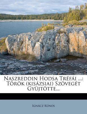 Naszreddin Hodsa Tr F I ...: T R K (Kis Zsiai) Sz Veg T Gy JT Tte... 9781275221338