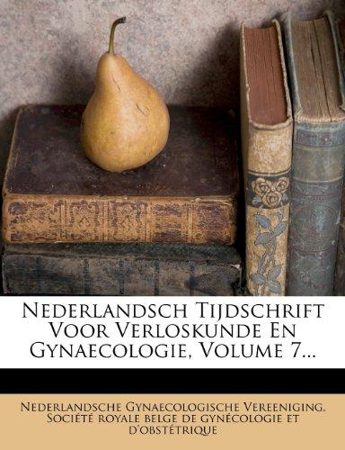 Nederlandsch Tijdschrift Voor Verloskunde En Gynaecologie, Volume 7... 9781272622886
