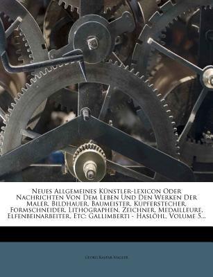 Neues Allgemeines K Nstler-Lexicon Oder Nachrichten Von Dem Leben Und Den Werken Der Maler, Bildhauer, Baumeister, Kupferstecher, Formschneider, Litho 9781272894719