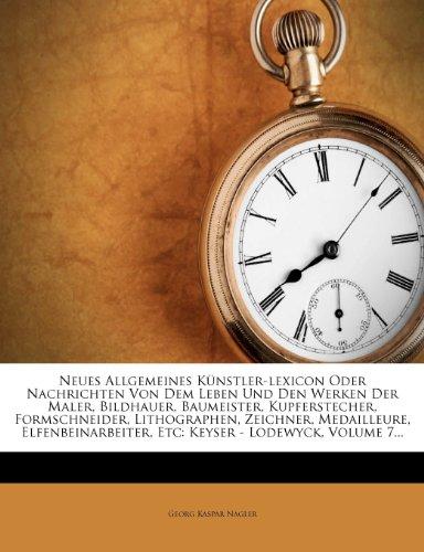 Neues Allgemeines K Nstler-Lexicon Oder Nachrichten Von Dem Leben Und Den Werken Der Maler, Bildhauer, Baumeister, Kupferstecher, Formschneider, Litho 9781273306358