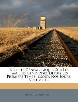Notices G N Alogiques Sur Les Familles Genevoises Depuis Les Premiers Temps Jusqu' Nos Jours, Volume 4... 9781274930644