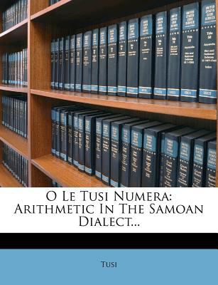 O Le Tusi Numera: Arithmetic in the Samoan Dialect... 9781273802959