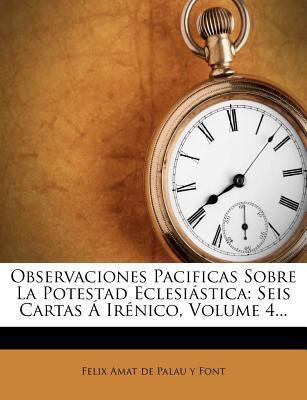 Observaciones Pacificas Sobre La Potestad Eclesi Stica: Seis Cartas IR Nico, Volume 4... 9781275336698