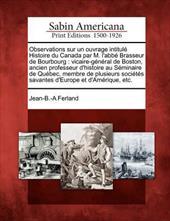 Observations Sur Un Ouvrage Intitul Histoire Du Canada Par M. L'Abb Brasseur de Bourbourg: Vicaire-G N Ral de Boston, Ancien Profe -  Ferland, Jean-B -A