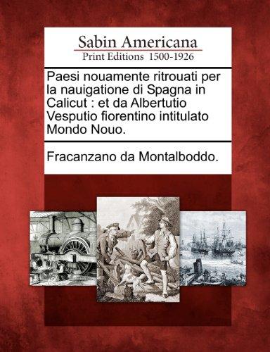 Paesi Nouamente Ritrouati Per La Nauigatione Di Spagna in Calicut: Et Da Albertutio Vesputio Fiorentino Intitulato Mondo Nouo. 9781275717701