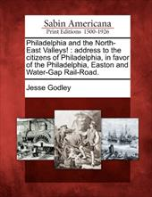 Philadelphia and the North-East Valleys!: Address to the Citizens of Philadelphia, in Favor of the Philadelphia, Easton and Water- 17863099
