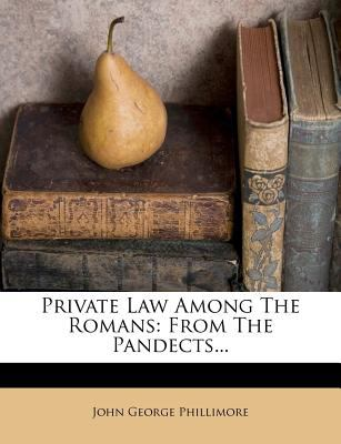 Private Law Among the Romans: From the Pandects... 9781274293350