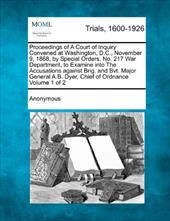 Proceedings of a Court of Inquiry Convened at Washington, D.C., November 9, 1868, by Special Orders, No. 217 War Department, to Ex 17762903