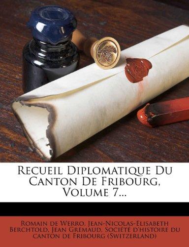 Recueil Diplomatique Du Canton de Fribourg, Volume 7... 9781275422100