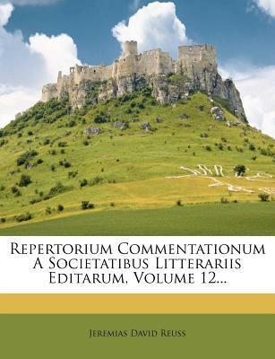 Repertorium Commentationum a Societatibus Litterariis Editarum, Volume 12... 9781275244498
