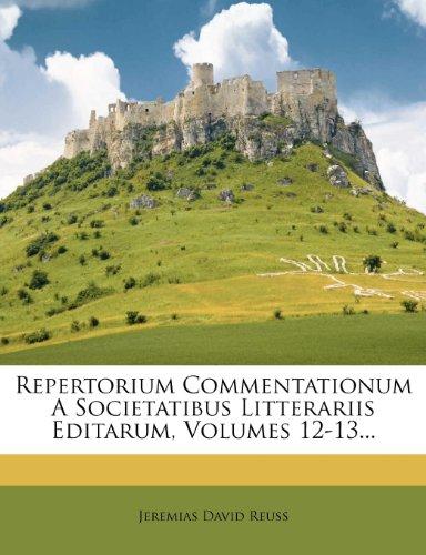 Repertorium Commentationum a Societatibus Litterariis Editarum, Volumes 12-13... 9781275321281