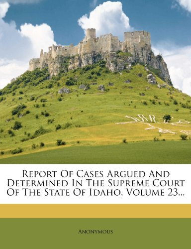 Report of Cases Argued and Determined in the Supreme Court of the State of Idaho, Volume 23... 9781275425859